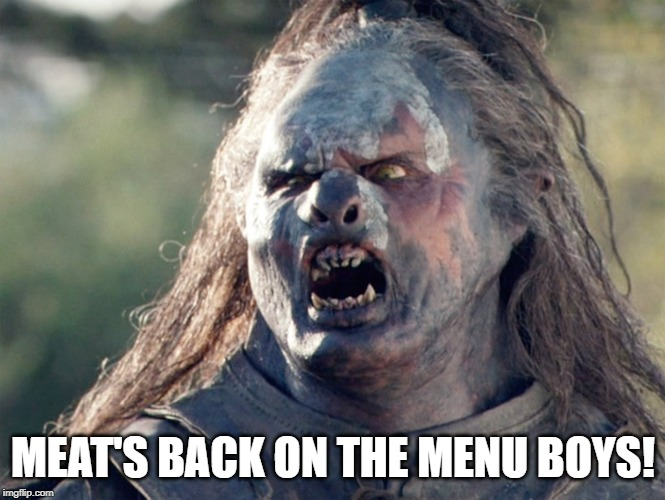 Meat's Back on The Menu Orc | MEAT'S BACK ON THE MENU BOYS! | image tagged in meat's back on the menu orc | made w/ Imgflip meme maker