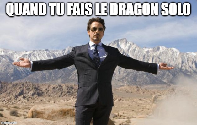 Friday Tony Stark | QUAND TU FAIS LE DRAGON SOLO | image tagged in friday tony stark | made w/ Imgflip meme maker