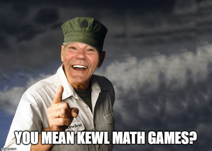 kewlew | YOU MEAN KEWL MATH GAMES? | image tagged in kewlew | made w/ Imgflip meme maker