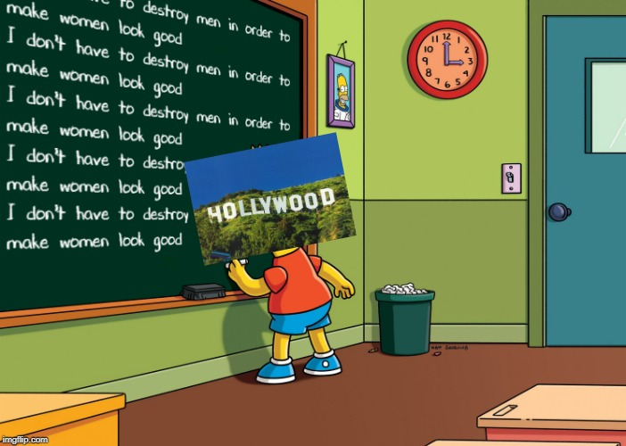 Some Hollywood studios should stay after school! |  I DON'T HAVE TO DESTROY MEN IN ORDER TO MAKE WOMEN LOOK GOOD; I DON'T HAVE TO DESTROY MEN IN ORDER TO MAKE WOMEN LOOK GOOD | image tagged in memes,bart simpson chalkboard,woke hollywood,woke,hollywood,agenda | made w/ Imgflip meme maker