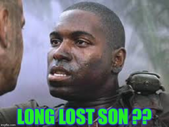Bubba Gump | LONG LOST SON ?? | image tagged in bubba gump | made w/ Imgflip meme maker