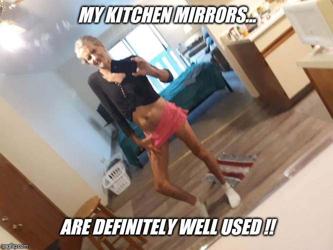 MY KITCHEN MIRRORS... ARE DEFINITELY WELL USED !! | made w/ Imgflip meme maker