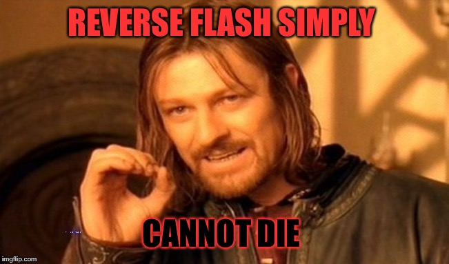 One Does Not Simply Meme | REVERSE FLASH SIMPLY CANNOT DIE | image tagged in memes,one does not simply | made w/ Imgflip meme maker
