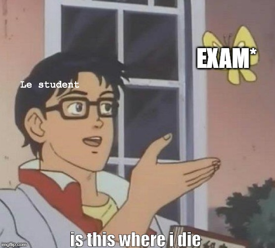 Is This A Pigeon Meme | Le student EXAM* is this where i die | image tagged in memes,is this a pigeon | made w/ Imgflip meme maker