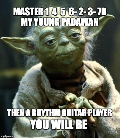 Star Wars Yoda Meme | MASTER 1  4  5  6- 2- 3- 7B MY YOUNG PADAWAN THEN A RHYTHM GUITAR PLAYER YOU WILL BE | image tagged in memes,star wars yoda | made w/ Imgflip meme maker