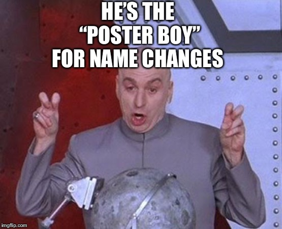 "Dr Evil Laser Meme | HE'S THE ""POSTER BOY"" FOR NAME CHANGES 