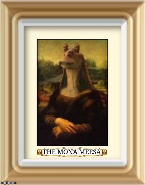 The Mona Meesa | THE MONA MEESA | image tagged in the mona meesa | made w/ Imgflip meme maker