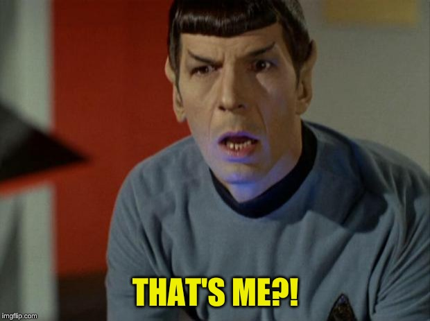 Shocked Spock  | THAT'S ME?! | image tagged in shocked spock | made w/ Imgflip meme maker