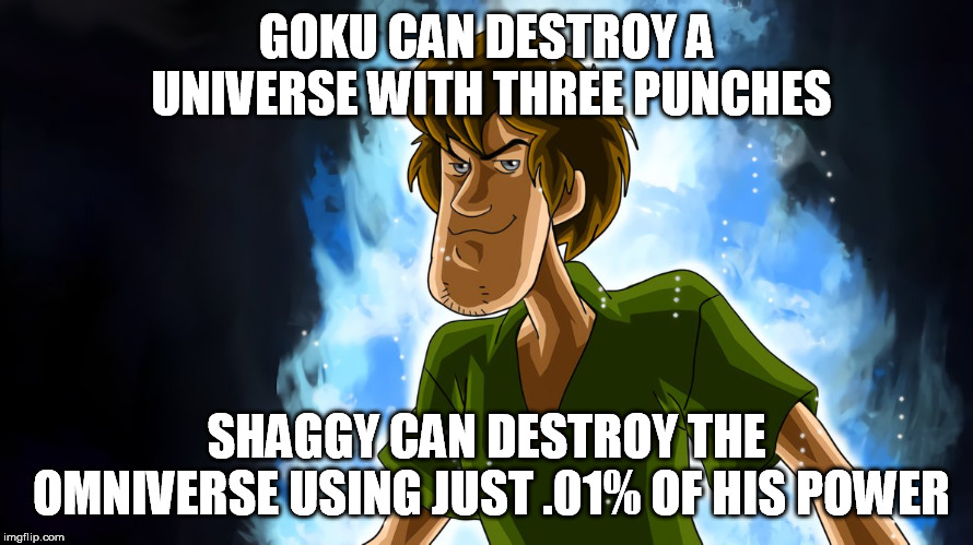 Ultra instinct shaggy | GOKU CAN DESTROY A UNIVERSE WITH THREE PUNCHES SHAGGY CAN DESTROY THE OMNIVERSE USING JUST .01% OF HIS POWER | image tagged in ultra instinct shaggy | made w/ Imgflip meme maker