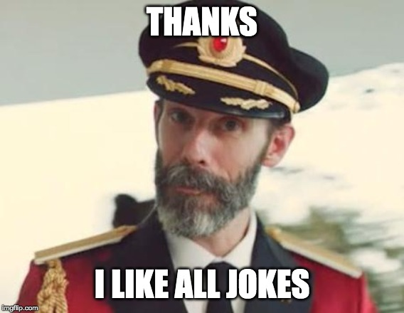 Captain Obvious | THANKS I LIKE ALL JOKES | image tagged in captain obvious | made w/ Imgflip meme maker