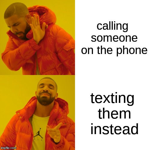 ANTISOCIAL LIFE... | calling someone on the phone texting them instead | image tagged in memes,drake hotline bling,antisocial,antisocial life,life | made w/ Imgflip meme maker