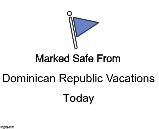 Marked Safe From Meme |  Dominican Republic Vacations | image tagged in memes,marked safe from,death | made w/ Imgflip meme maker