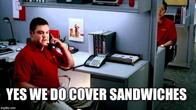 Jake...From State Farm | YES WE DO COVER SANDWICHES | image tagged in jakefrom state farm | made w/ Imgflip meme maker