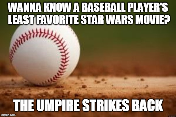 Baseball | WANNA KNOW A BASEBALL PLAYER'S LEAST FAVORITE STAR WARS MOVIE? THE UMPIRE STRIKES BACK | image tagged in baseball | made w/ Imgflip meme maker