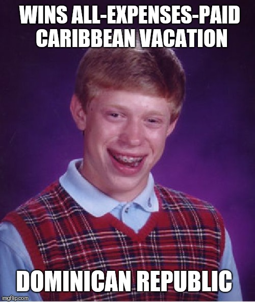 Bad Luck Brian Meme | WINS ALL-EXPENSES-PAID CARIBBEAN VACATION DOMINICAN REPUBLIC | image tagged in memes,bad luck brian,american tourists dying,dominican republic,dark humor | made w/ Imgflip meme maker