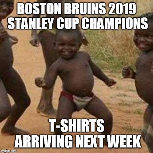 STL Blues 2019 Stanley Cup Champions | BOSTON BRUINS 2019 STANLEY CUP CHAMPIONS T-SHIRTS ARRIVING NEXT WEEK | image tagged in memes,third world success kid,stl,stanley cup,hockey,stlouisblues | made w/ Imgflip meme maker