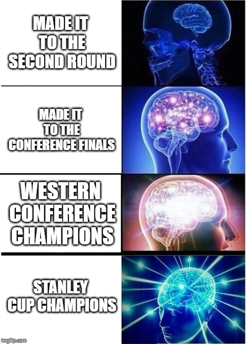 St. Louis Blues  2019 Stanley Champions | MADE IT TO THE SECOND ROUND MADE IT TO THE CONFERENCE FINALS WESTERN CONFERENCE CHAMPIONS STANLEY CUP CHAMPIONS | image tagged in memes,expanding brain,nhl,stanley cup | made w/ Imgflip meme maker