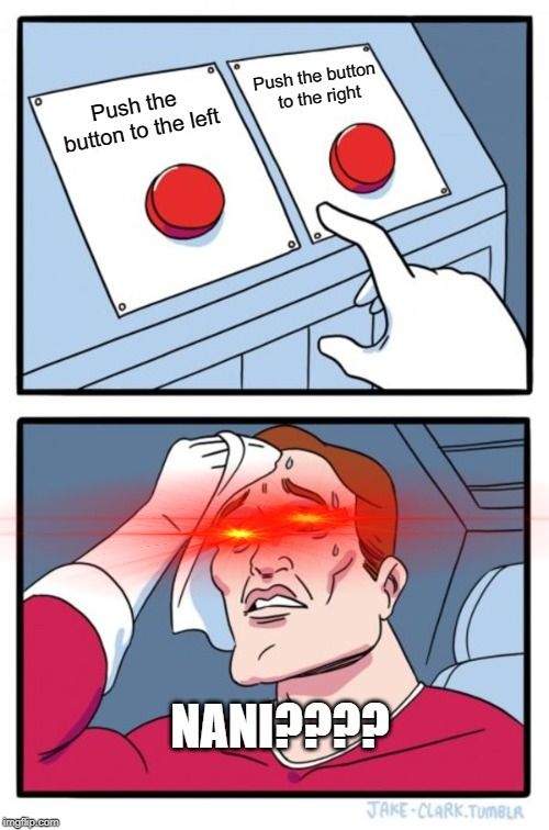 Minor Design Flaw... | Push the button to the left Push the button to the right NANI???? | image tagged in memes,two buttons | made w/ Imgflip meme maker