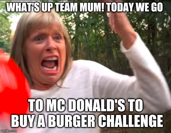 A day in a life as a cow | WHAT'S UP TEAM MUM! TODAY WE GO TO MC DONALD'S TO BUY A BURGER CHALLENGE | image tagged in morgzmom,cringe,funny,memes,mgz,best | made w/ Imgflip meme maker