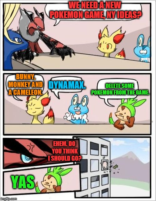 Pokemon board meeting | WE NEED A NEW POKEMON GAME, NY IDEAS? BUNNY, MONKEY AND A CAMELEON. DELETE SOME POKEMON FROM THE GAME. DYNAMAX. EHEM. DO YOU THINK I SHOULD  | image tagged in pokemon board meeting | made w/ Imgflip meme maker