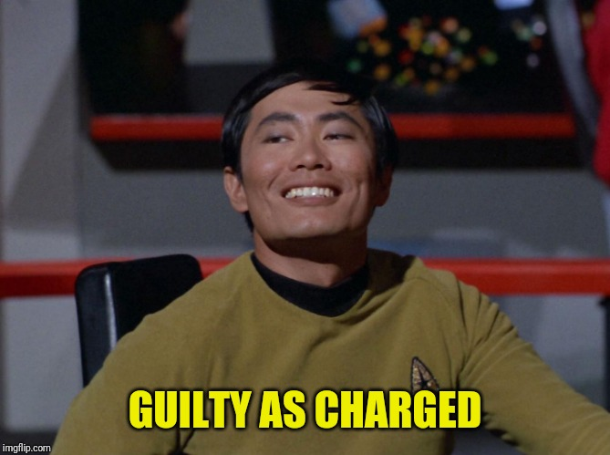 Sulu smug | GUILTY AS CHARGED | image tagged in sulu smug | made w/ Imgflip meme maker
