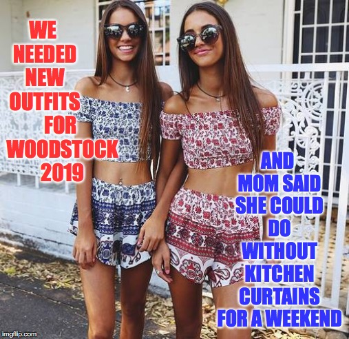 Woodstock 50 is right around the corner!  Are you ready?  ( : | WE NEEDED NEW OUTFITS AND MOM SAID SHE COULD DO WITHOUT KITCHEN CURTAINS FOR A WEEKEND FOR WOODSTOCK 2019 | image tagged in memes,woodstock,twins,passion for fashion,craving for savings | made w/ Imgflip meme maker
