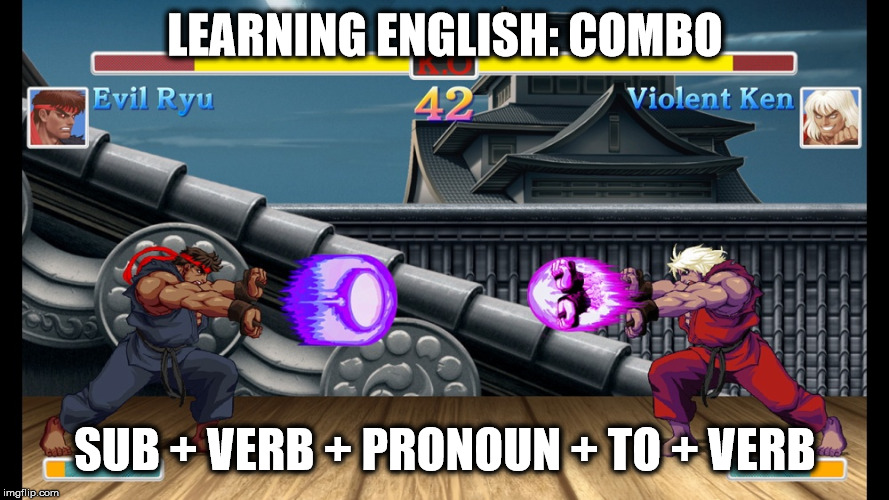 LEARNING ENGLISH: COMBO SUB + VERB + PRONOUN + TO + VERB | image tagged in learning | made w/ Imgflip meme maker