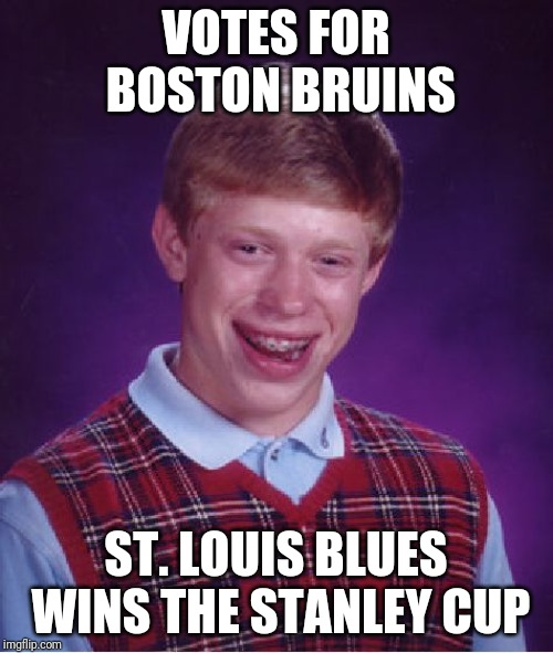 Bad Luck Brian Meme | VOTES FOR BOSTON BRUINS ST. LOUIS BLUES WINS THE STANLEY CUP | image tagged in memes,bad luck brian | made w/ Imgflip meme maker