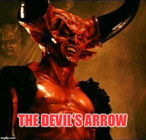 Satan | THE DEVIL'S ARROW | image tagged in satan | made w/ Imgflip meme maker