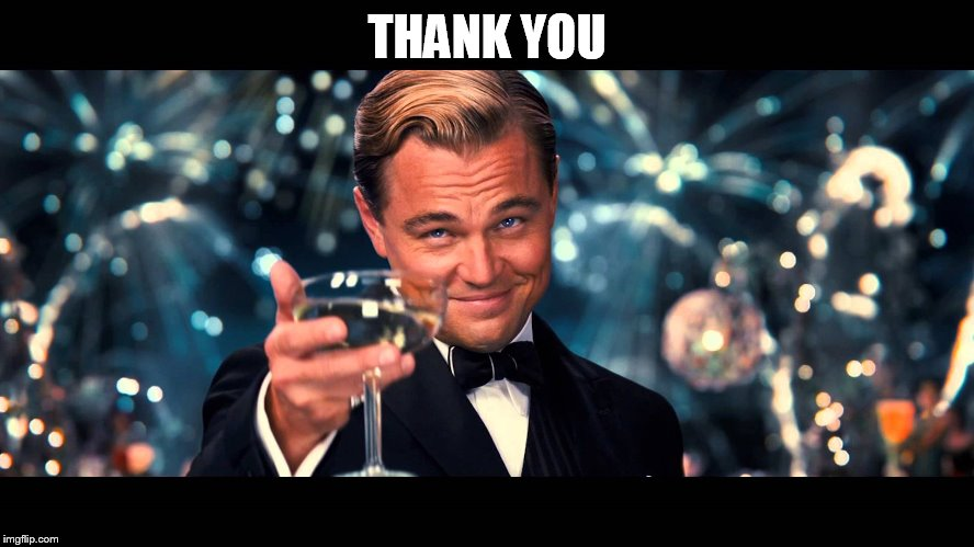 lionardo dicaprio thank you | THANK YOU | image tagged in lionardo dicaprio thank you | made w/ Imgflip meme maker