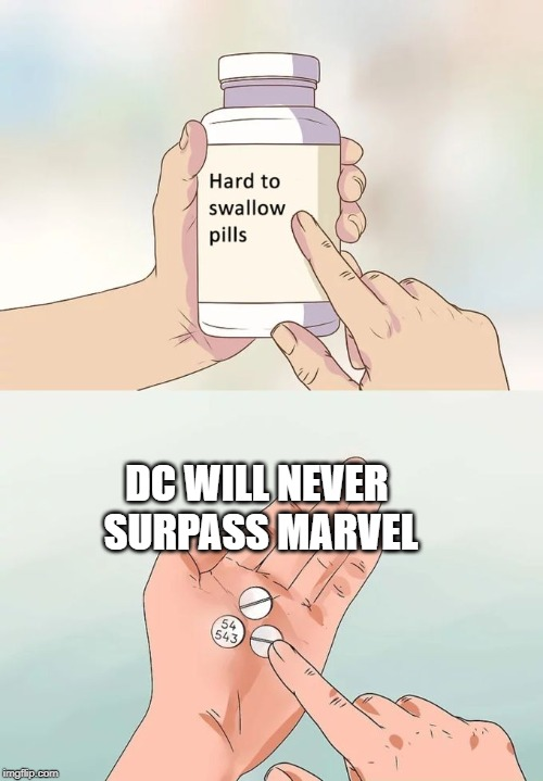 Hard To Swallow Pills Meme | DC WILL NEVER SURPASS MARVEL | image tagged in memes,hard to swallow pills | made w/ Imgflip meme maker
