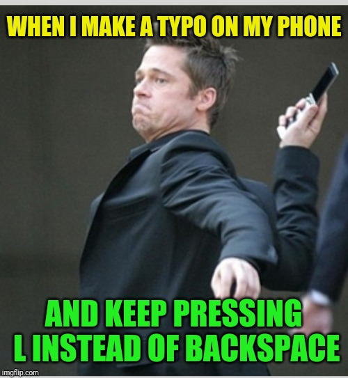 I miss having a phone with buttons | WHEN I MAKE A TYPO ON MY PHONE AND KEEP PRESSING L INSTEAD OF BACKSPACE | image tagged in brad pitt throwing phone,fat fingers,typos,star wars prequels,new technology | made w/ Imgflip meme maker