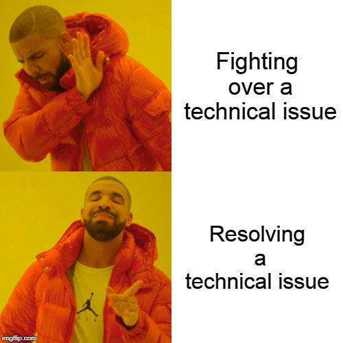 Drake Hotline Bling | Fighting over a technical issue Resolving a technical issue | image tagged in memes,drake hotline bling | made w/ Imgflip meme maker
