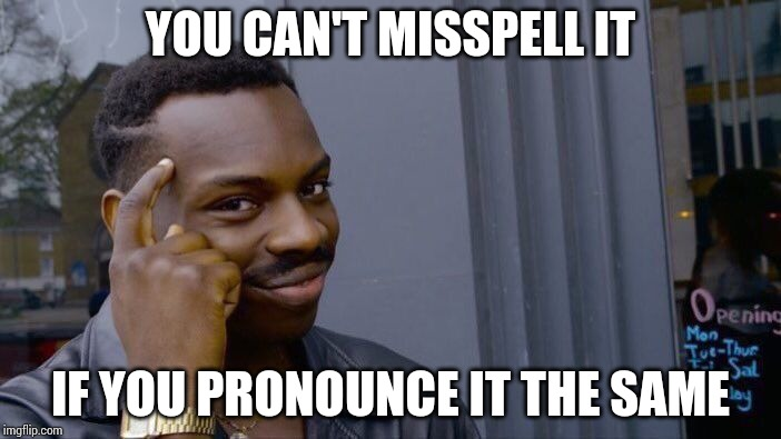 Roll Safe Think About It Meme | YOU CAN'T MISSPELL IT IF YOU PRONOUNCE IT THE SAME | image tagged in memes,roll safe think about it | made w/ Imgflip meme maker