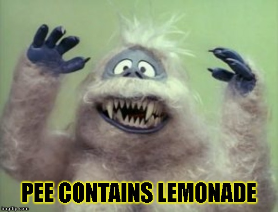 Abominable Snowman | PEE CONTAINS LEMONADE | image tagged in abominable snowman | made w/ Imgflip meme maker
