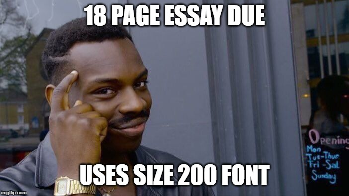 Roll Safe Think About It Meme | 18 PAGE ESSAY DUE USES SIZE 200 FONT | image tagged in memes,roll safe think about it | made w/ Imgflip meme maker