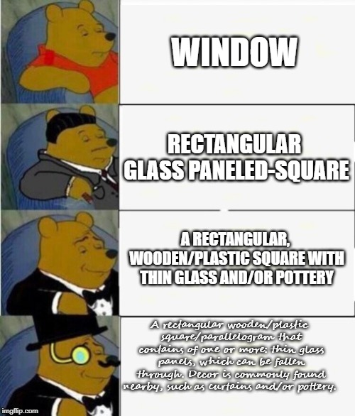 Why? Because We Can. | WINDOW RECTANGULAR GLASS PANELED-SQUARE A RECTANGULAR, WOODEN/PLASTIC SQUARE WITH THIN GLASS AND/OR POTTERY A rectangular wooden/plastic squ | image tagged in tuxedo winnie the pooh 4 panel | made w/ Imgflip meme maker