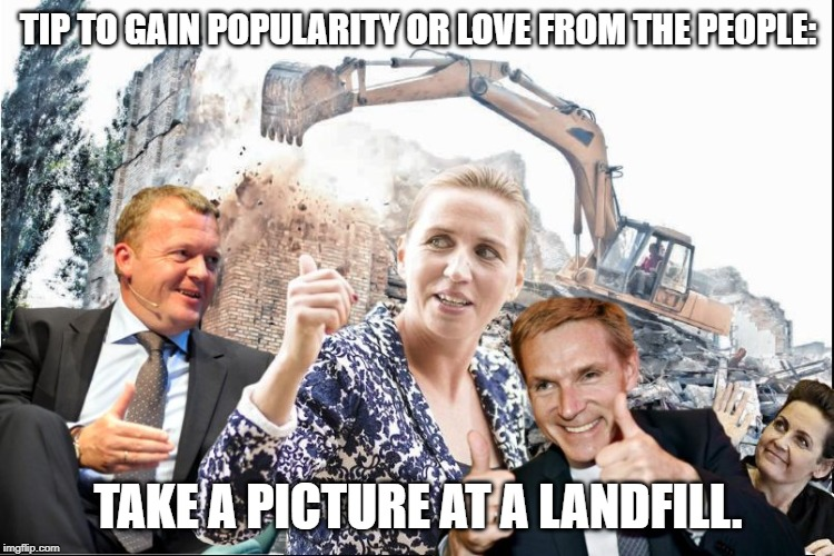TIP TO GAIN POPULARITY OR LOVE FROM THE PEOPLE: TAKE A PICTURE AT A LANDFILL. | image tagged in mette kristian lars og pia | made w/ Imgflip meme maker