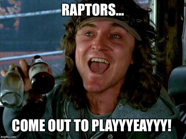 keyboard warriors | RAPTORS... COME OUT TO PLAYYYEAYYY! | image tagged in keyboard warriors | made w/ Imgflip meme maker
