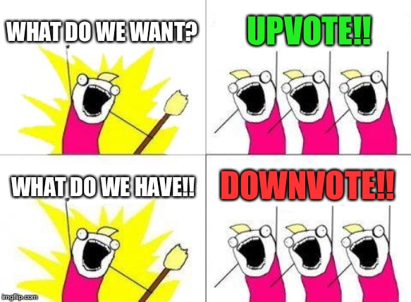 What Do We Want | WHAT DO WE WANT? UPVOTE!! WHAT DO WE HAVE!! DOWNVOTE!! | image tagged in memes,what do we want | made w/ Imgflip meme maker