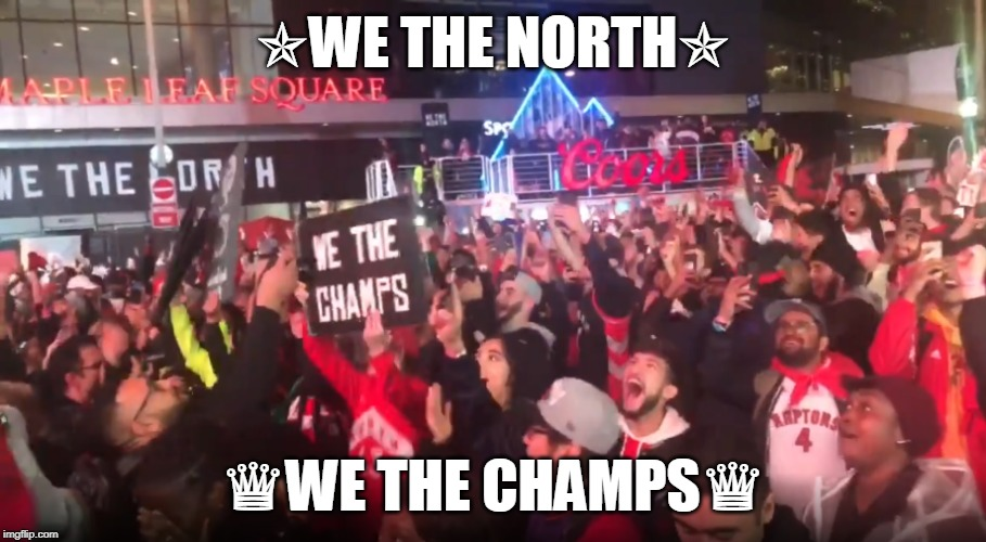 2019 NBA Champions |  ✯WE THE NORTH✯; ♛WE THE CHAMPS♛ | image tagged in we the north,toronto raptors,nba finals,champions | made w/ Imgflip meme maker