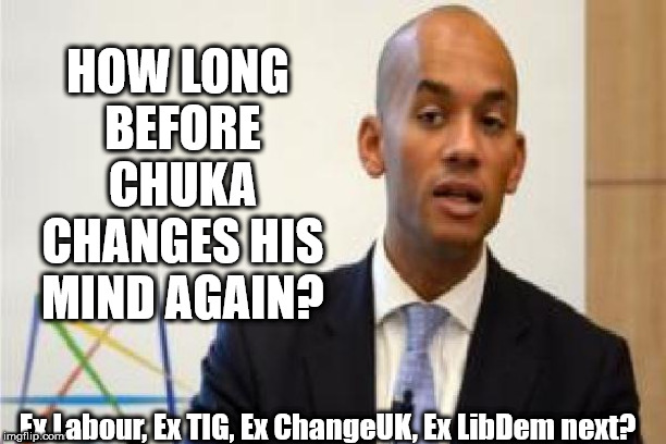 Chuka Umunna - closet Tory? | HOW LONG BEFORE CHUKA CHANGES HIS MIND AGAIN? Ex Labour, Ex TIG, Ex ChangeUK, Ex LibDem next? | image tagged in chuka umunna,brexit,remoaner,brexiteer,labourisdead,funny | made w/ Imgflip meme maker