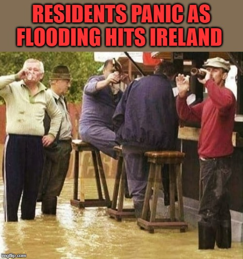 news | RESIDENTS PANIC AS FLOODING HITS IRELAND | image tagged in flood,ireland | made w/ Imgflip meme maker