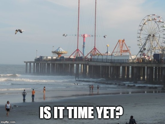 Jersey Shore | IS IT TIME YET? | image tagged in new jersey memory page,lisa payne,nj,jersey shore | made w/ Imgflip meme maker
