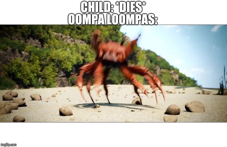 Crab Rave | CHILD: *DIES* OOMPA LOOMPAS: | image tagged in crab rave | made w/ Imgflip meme maker