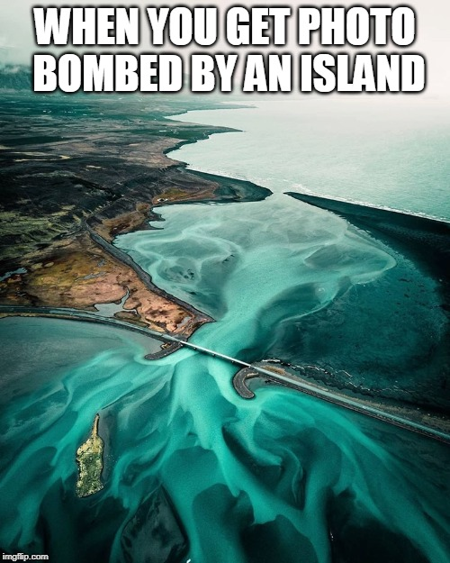 Up Yours Island | WHEN YOU GET PHOTO BOMBED BY AN ISLAND | image tagged in memes,island,photobombs,photobomb,photography,middle finger | made w/ Imgflip meme maker