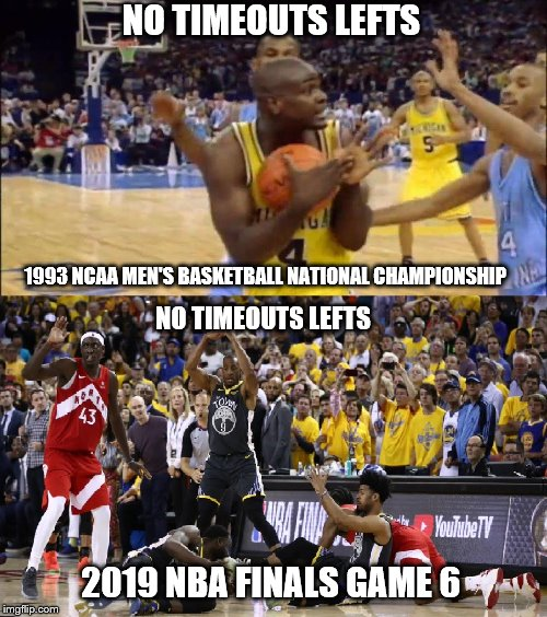 No Timeouts left!  Who did it worse?  Michigan's Chris Webber or Golden State's Draymond Green |  NO TIMEOUTS LEFTS; 1993 NCAA MEN'S BASKETBALL NATIONAL CHAMPIONSHIP; NO TIMEOUTS LEFTS; 2019 NBA FINALS GAME 6 | image tagged in ncaa,aint got no time fo dat,nba finals | made w/ Imgflip meme maker