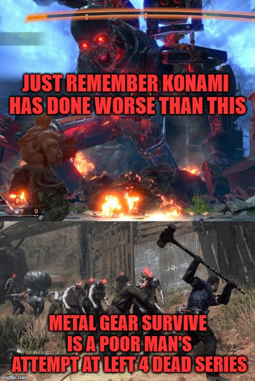 JUST REMEMBER KONAMI HAS DONE WORSE THAN THIS METAL GEAR SURVIVE IS A POOR MAN'S ATTEMPT AT LEFT 4 DEAD SERIES | image tagged in konami,metal gear solid,shooter | made w/ Imgflip meme maker