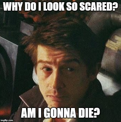 John Hurt is Scared | WHY DO I LOOK SO SCARED? AM I GONNA DIE? | image tagged in alien,john hurt,1979 | made w/ Imgflip meme maker