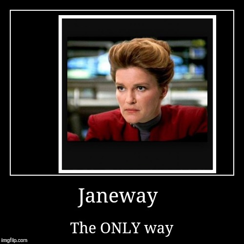 Janeway | The ONLY way | image tagged in demotivationals,star trek,janeway | made w/ Imgflip demotivational maker